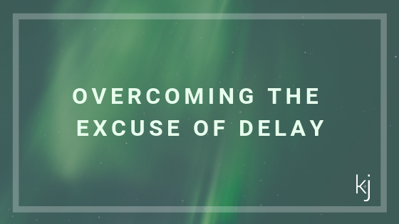 The Excuse of Delay…No More Mondays