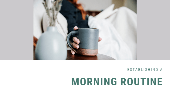 Establishing a Morning Routine…It Works