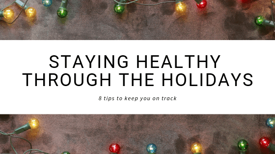 8 Tips to Staying Healthy Through the Holidays