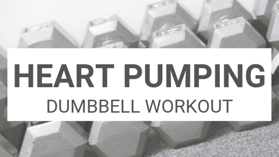 Heart Pumping Dumbbell Workout